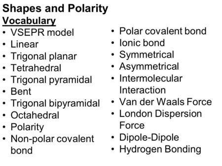 Shapes and Polarity Vocabulary Polar covalent bond VSEPR model