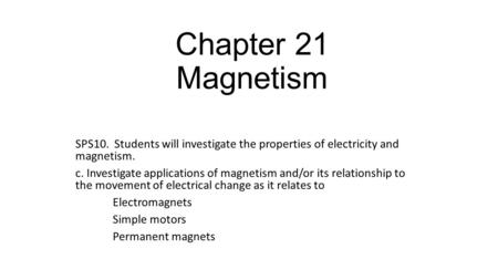 Chapter 21 Magnetism SPS10. Students will investigate the properties of electricity and magnetism. c. Investigate applications of magnetism and/or its.