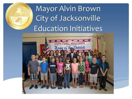 Mayor Alvin Brown City of Jacksonville Education Initiatives.