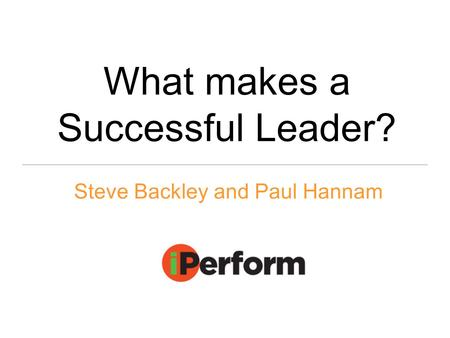 What makes a Successful Leader? Steve Backley and Paul Hannam.
