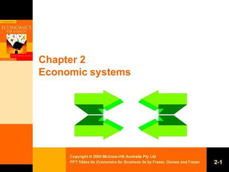 Copyright  2005 McGraw-Hill Australia Pty Ltd PPT Slides t/a Economics for Business 3e by Fraser, Gionea and Fraser 2-1 Chapter 2 Economic systems.