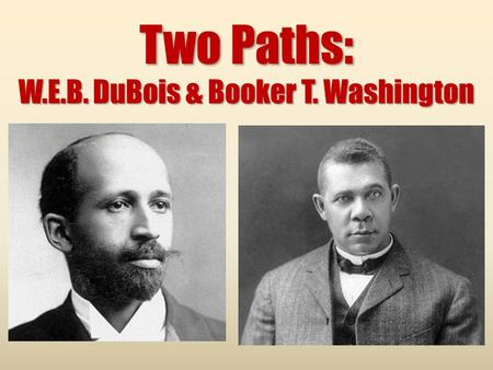booker t washington vs w e b dubois W e b du bois (left) and booker t washington | source when i was growing up in tennessee in the 1950s, my family and i often visited the booker t washington state park just north of chattanooga but we never went to the w e b du bois state park, or the w e b du bois anything else.