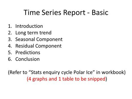 "Time Series Report - Basic 1.Introduction 2.Long term trend 3.Seasonal Component 4.Residual Component 5.Predictions 6.Conclusion (Refer to ""Stats enquiry."