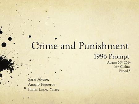Crime and Punishment Sarai Alvarez Anayib Figueroa Iliana Lopez Yanez 1996 Prompt August 26 th 2014 Mr. Ciolino Period 5.