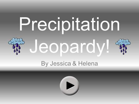 Precipitation Jeopardy! By Jessica & Helena. Orographic Frontal Warm Front Frontal Cold Front ConvectionalRandom ! $100 $200 $300 $400 $500.