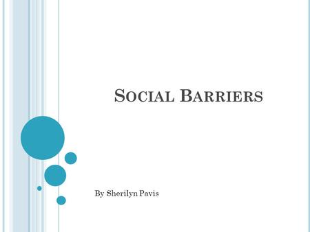 S OCIAL B ARRIERS By Sherilyn Pavis. Racism Restrictions of class Feelings of inequality and superiority.