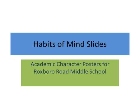 Habits of Mind Slides Academic Character Posters for Roxboro Road Middle School.