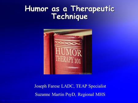 © 2004 By Defaulthttp://www.powerpointbackgrounds.com Humor as a Therapeutic Technique Joseph Farese LADC, TEAP Specialist Suzanne Martin PsyD, Regional.
