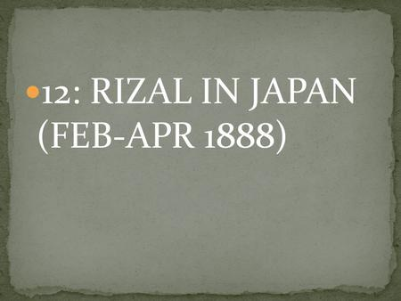 12: RIZAL IN JAPAN (FEB-APR 1888). I am inviting you live with us at the Spanish Legation, Pepe! Certainly! This will be economical on my part. Besides,