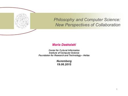 Maria Daskalaki Center for Cultural Informatics Institute of Computer Science Foundation for Research and Technology – Hellas Nuremberg 19.06.2015 Philosophy.