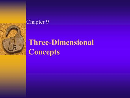 Three-Dimensional Concepts Chapter 9. Three Dimensional Graphics  It is the field of computer graphics that deals with generating and displaying three.
