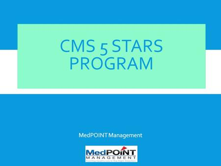 CMS 5 STARS PROGRAM MedPOINT Management.