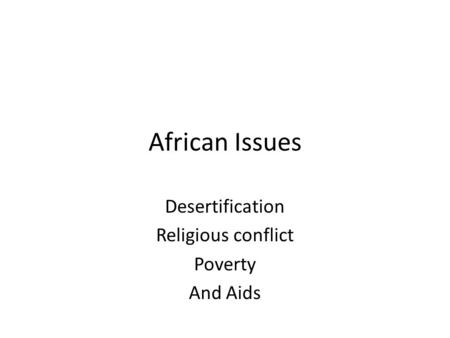 African Issues Desertification Religious conflict Poverty And Aids.
