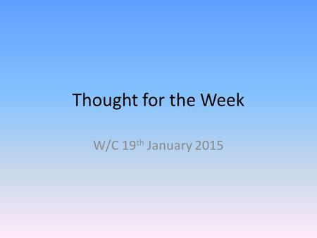 Thought for the Week W/C 19 th January 2015. This term we are focussing on Human Rights This week we are looking at the right to freedom of opinion and.