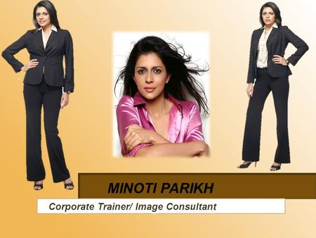 MINOTI PARIKH. About the Trainer- Academic excellence and public speaking have always been a forte for this Masters in Human Resources degree holder.