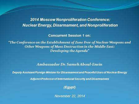 "2014 Moscow Nonproliferation Conference: Nuclear Energy, Disarmament, and Nonproliferation Concurrent Session 1 on: ""The Conference on the Establishment."