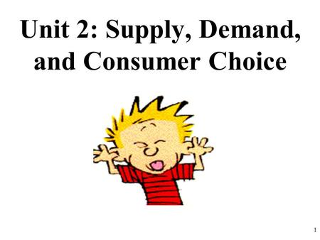 Unit 2: Supply, Demand, and Consumer Choice 1. VERY IMPORTANT COW! 2.