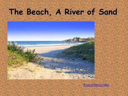 The Beach, A River of Sand River of Sand Video. Berm: the nearly horizontal portion of the beach on the backshore formed by the deposition of sand.