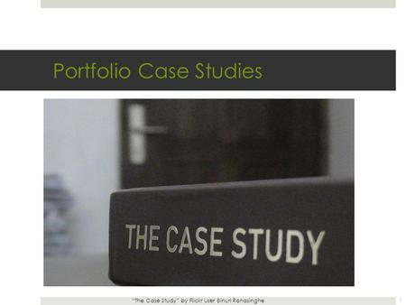 "Portfolio Case Studies ""The Case Study"" by Flickr user Binuri Ranasinghe 1."