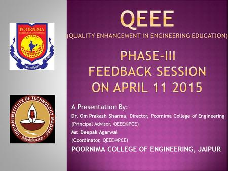 A Presentation By: Dr. Om Prakash Sharma, Director, Poornima College of Engineering (Principal Advisor, Mr. Deepak Agarwal (Coordinator,