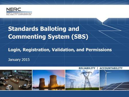 Standards Balloting and Commenting System (SBS) Login, Registration, Validation, and Permissions January 2015.