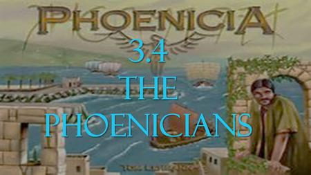 3.4 THE PHOENICIANS. THE PHOENICIAN PEOPLE  The Phoenician civilization began on the border of the Fertile Crescent  On the coast of the Mediterranean.