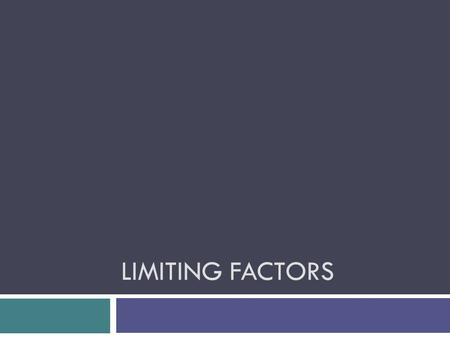 LIMITING FACTORS. Levels of Organization Overview  Cells  Tissues Organs Organ Systems Organisms  Populations  Communities  Ecosystems  Biome.
