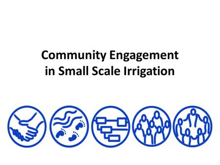 Community Engagement in Small Scale Irrigation. Welcome! [Insert trainer name & photo!]