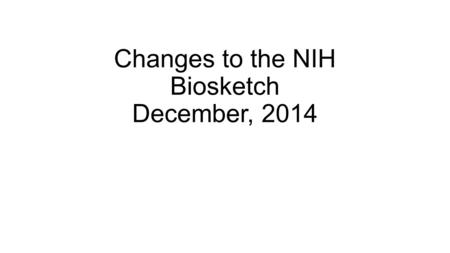Changes to the NIH Biosketch December, 2014. Notice Number: NOT-OD-15-024 Key Dates Release Date: November 26, 2014 NOT-OD-15-024 …NIH and AHRQ will require.