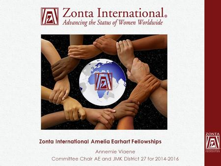 Zonta International Amelia Earhart Fellowships Annemie Viaene Committee Chair AE and JMK District 27 for 2014-2016.