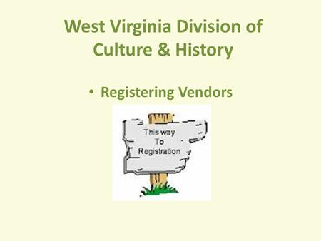 West Virginia Division of Culture & History Registering Vendors.