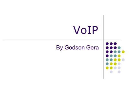 VoIP By Godson Gera. Introduction Basic electronic communication system History of electronic communication Introduction to VoIP Benefits of VoIP Detailed.