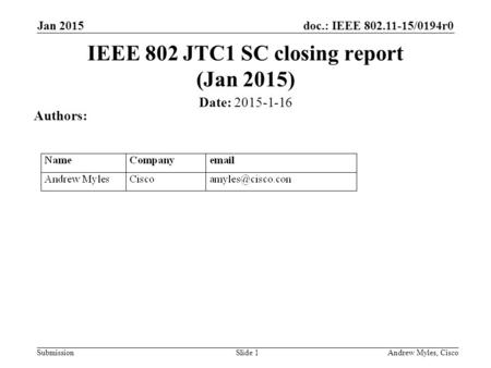 Doc.: IEEE 802.11-15/0194r0 Submission Jan 2015 Andrew Myles, CiscoSlide 1 IEEE 802 JTC1 SC closing report (Jan 2015) Date: 2015-1-16 Authors: