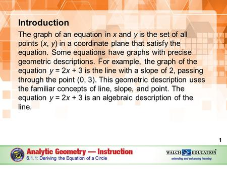 Introduction The graph of an equation in x and y is the set of all points (x, y) in a coordinate plane that satisfy the equation. Some equations have graphs.