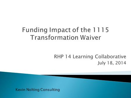 RHP 14 Learning Collaborative July 18, 2014 Kevin Nolting Consulting.