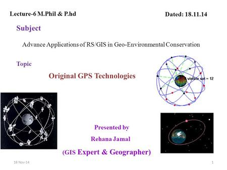 Presented by Rehana Jamal (GIS Expert & Geographer) Dated: 18.11.14 Advance Applications of RS/GIS in Geo-Environmental Conservation Subject Lecture-6.