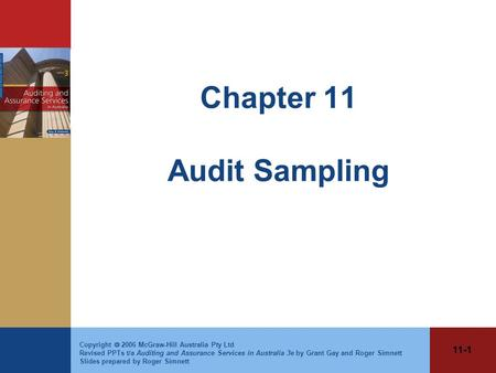 11-1 Copyright  2006 McGraw-Hill Australia Pty Ltd Revised PPTs t/a Auditing and Assurance Services in Australia 3e by Grant Gay and Roger Simnett Slides.