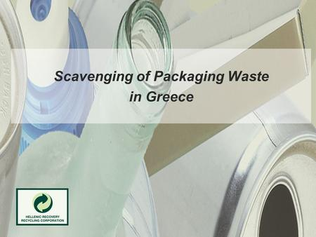 "Scavenging of Packaging Waste in Greece. HERRCO's Mission ""Extended Producer's Responsibility Organization"" Fulfilling the legal obligations on behalf."