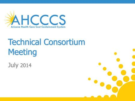Technical Consortium Meeting July 2014. Topics: Cost Sharing (Copay) Updates Encounter Claims Data Exchange/Blind Spots Updates APR-DRG Project Updates.