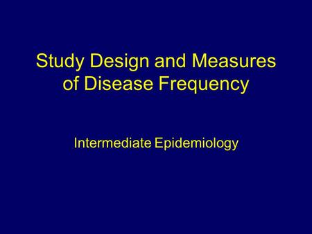 Study Design and Measures of Disease Frequency Intermediate Epidemiology.