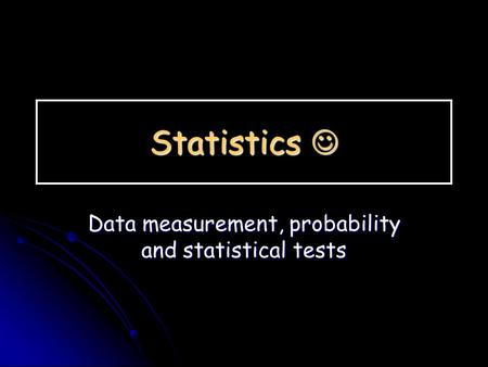 Statistics Statistics Data measurement, probability and statistical tests.