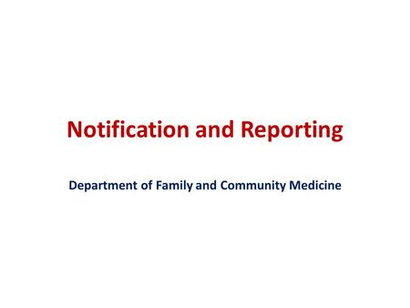 Notification and Reporting Department of Family and Community Medicine.