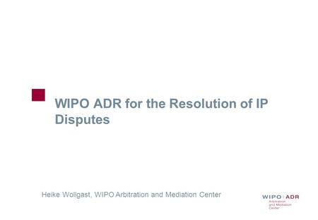 WIPO ADR for the Resolution of IP Disputes