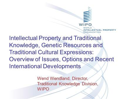 Intellectual Property and Traditional Knowledge, Genetic Resources and Traditional Cultural Expressions: Overview of Issues, Options and Recent International.