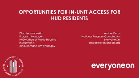 OPPORTUNITIES FOR IN-UNIT ACCESS FOR HUD RESIDENTS Dina Lehmann-Kim Program Manager HUD/Office of Public Housing Investments Amber.