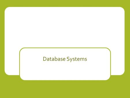 Database Systems. What is a database? A database is an organised store of data items.