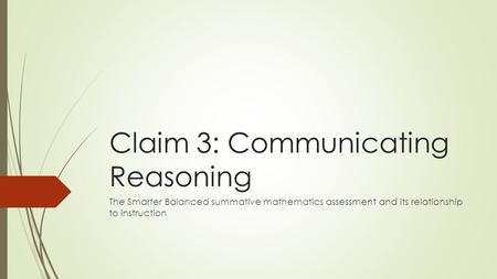 Claim 3: Communicating Reasoning The Smarter Balanced summative mathematics assessment and its relationship to instruction.