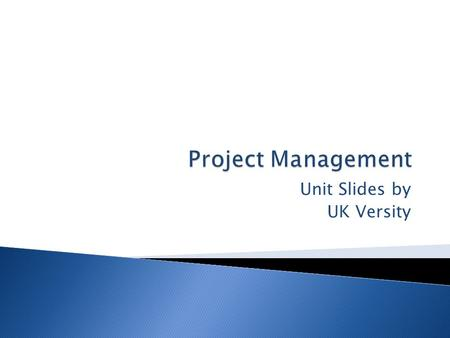 Unit Slides by UK Versity.  Unit aims:  This unit aims to help the learner with an opportunity to develop their project management and research skills.