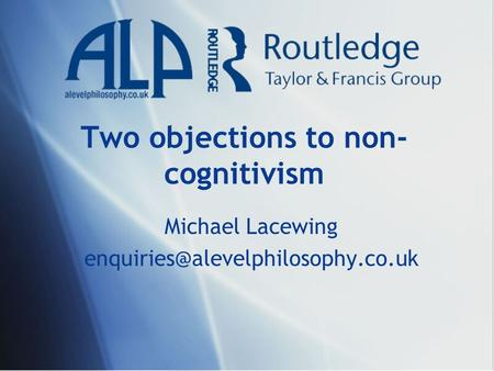 Two objections to non- cognitivism Michael Lacewing