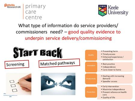 What type of information do service providers/ commissioners need? – good quality evidence to underpin service delivery/commissioning Screening Matched.